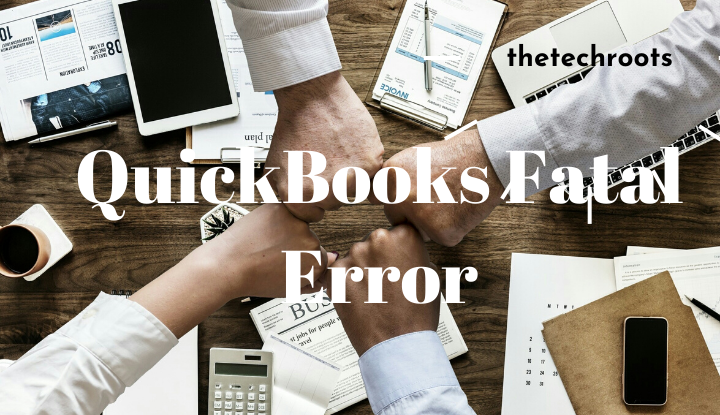 QuickBooks Fatal Error