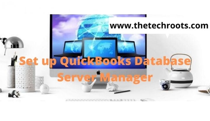 set up QuickBooks Database Server Manager